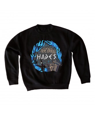 Not today, Hades sweatshirt...