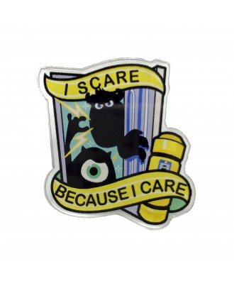 I scare because I care pin...
